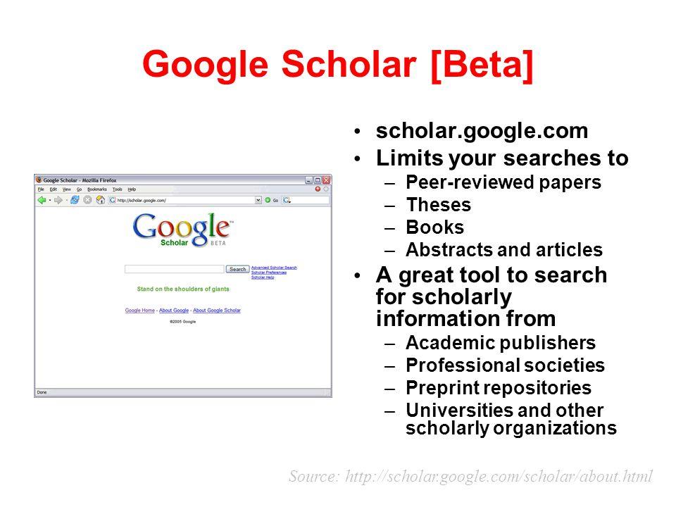 Google Scholar [Beta] scholar.google.com Limits your searches to